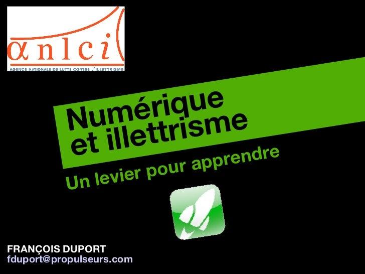 Un levier pour apprendre  Numérique  et illettrisme FRANÇOIS DUPORT [email_address] rs.com