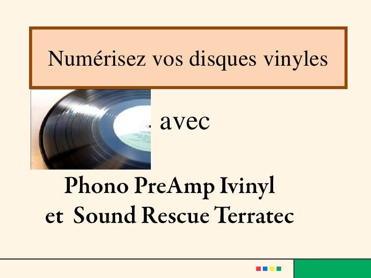 Numérisez vos disques vinyles<br />avec<br />Phono PreAmpIvinyl<br />et  Sound RescueTerratec<br />