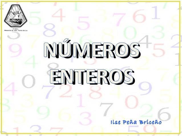 NÚMEROS ENTEROS Ilse Peña BriceñoIlse Peña BriceñoIlse Peña BriceñoIlse Peña Briceño