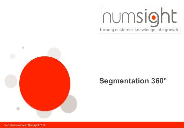 Tous droits réservés Numsight 2014 Segmentation 360°