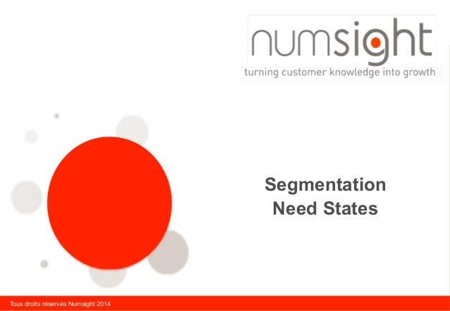 Tous droits réservés Numsight 2014 Segmentation Need States
