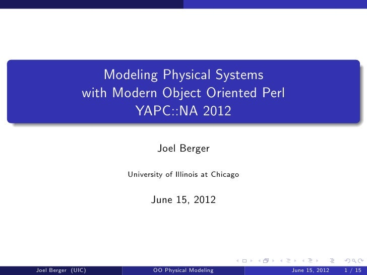 Modeling Physical Systems               with Modern Object Oriented Perl                      YAPC::NA 2012               ...