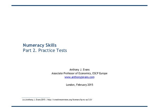 Numeracy Skills Part 2. Practice Tests Anthony J. Evans Associate Professor of Economics, ESCP Europe www.anthonyjevans.co...