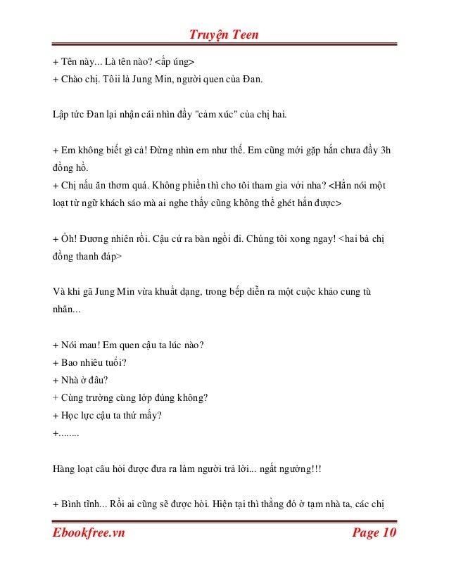 Truyện Teen+ Tên này... Là tên nào? <ấp úng>+ Chào chị. Tôii là Jung Min, người quen của Đan.Lập tức Đan lại nhận cái nhìn...