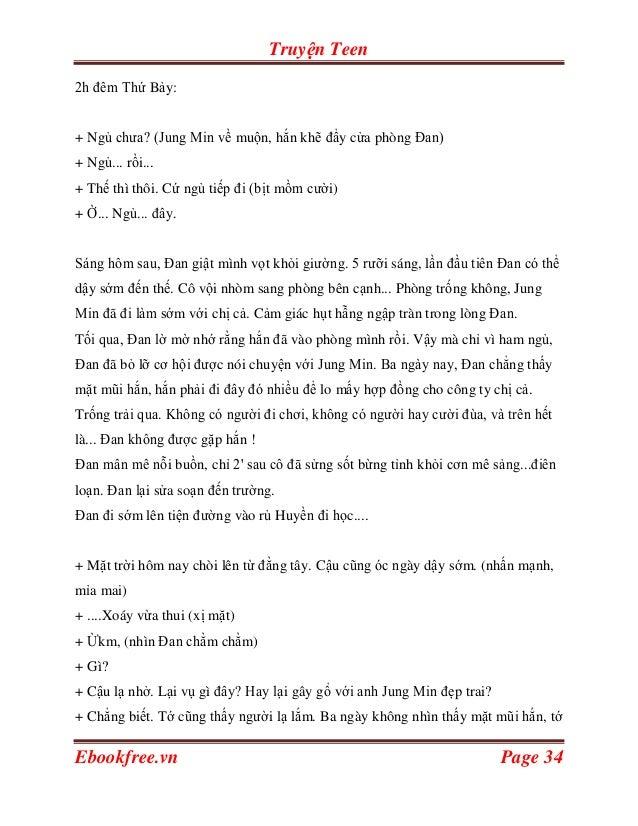 Truyện Teen2h đêm Thứ Bảy:+ Ngủ chưa? (Jung Min về muộn, hắn khẽ đẩy cửa phòng Đan)+ Ngủ... rồi...+ Thế thì thôi. Cứ ngủ t...