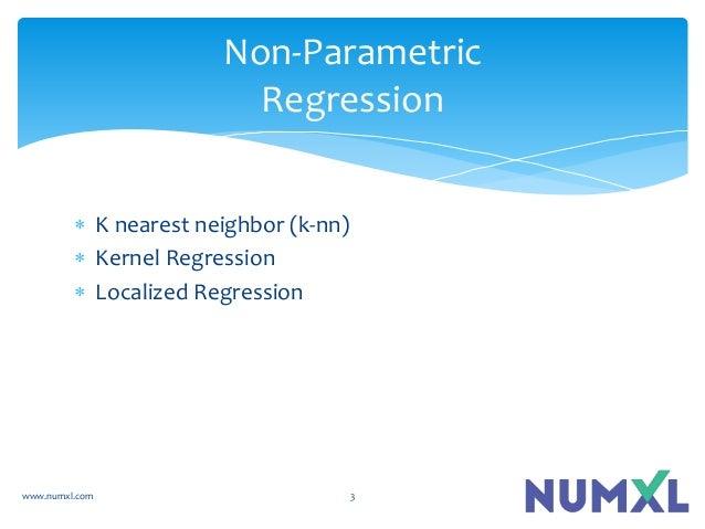  K nearest neighbor (k-nn)  Kernel Regression  Localized Regression Non-Parametric Regression www.numxl.com 3