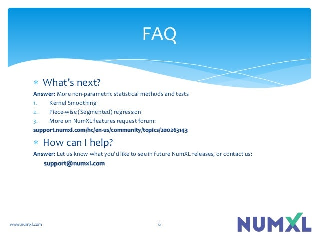 www.numxl.com 6 FAQ  What's next? Answer: More non-parametric statistical methods and tests 1. Kernel Smoothing 2. Piece-...