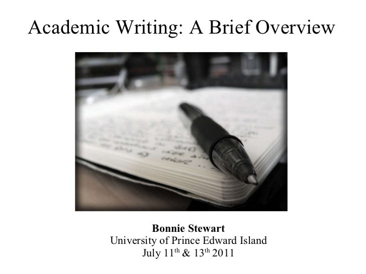 Academic Writing: A Brief Overview Bonnie Stewart University of Prince Edward Island July 11 th  & 13 th  2011