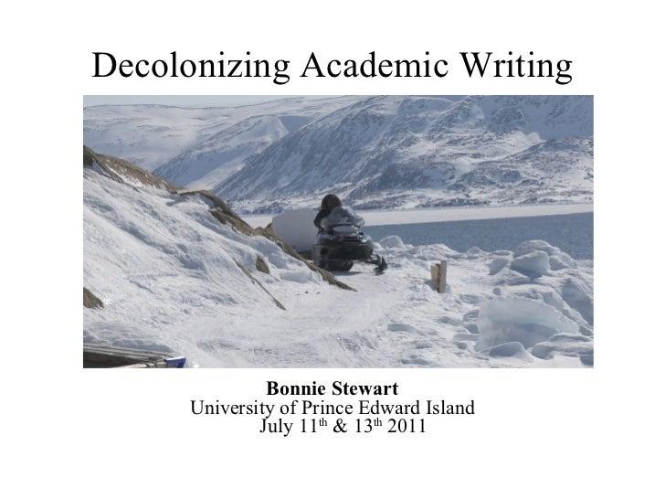 Decolonizing Academic Writing Bonnie Stewart University of Prince Edward Island July 11 th  & 13 th  2011