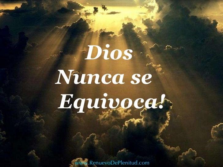 Dios  Nunca se  Equivoca! www.RenuevoDePlenitud.com