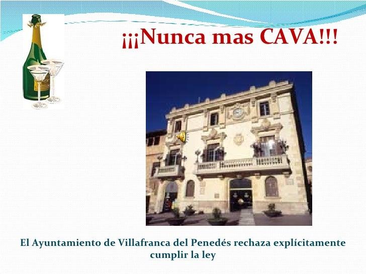 ¡¡¡Nunca mas CAVA!!! El Ayuntamiento de Villafranca del Penedés rechaza explícitamente cumplir la ley