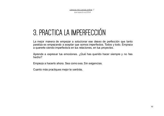 3. PRACTICA LA IMPERFECCIÓN La mejor manera de empezar a solucionar ese deseo de perfección que tanto paraliza es empezand...