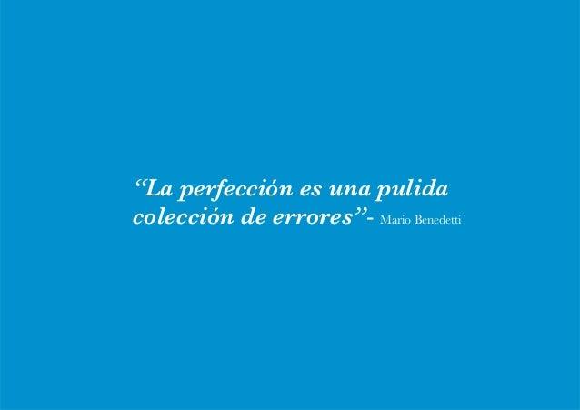 """conoce mis cursos online // +perspectiva 2014 ! ! 11 """"La perfección es una pulida colección de errores""""- Mario Benedetti"""