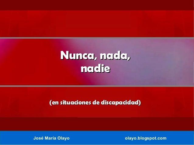 Nunca, nada, nadie (en situaciones de discapacidad)  José María Olayo  olayo.blogspot.com