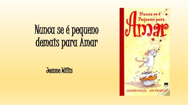 Nunca se é pequeno demais para Amar Jeanne Willis