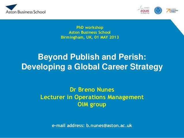 Beyond Publish and Perish:Developing a Global Career StrategyDr Breno NunesLecturer in Operations ManagementOIM groupe-mai...