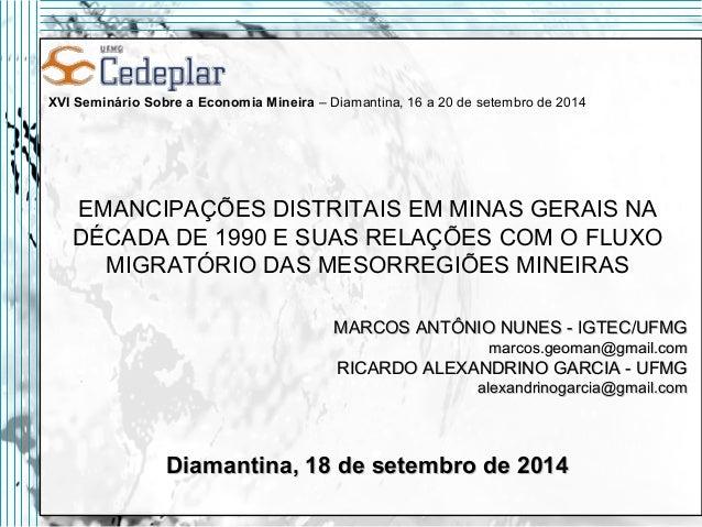 XVI Seminário Sobre a Economia Mineira – Diamantina, 16 a 20 de setembro de 2014  EMANCIPAÇÕES DISTRITAIS EM MINAS GERAIS ...