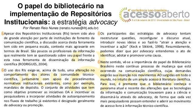 O papel do bibliotecário na implementação de Repositórios Institucionais: a estratégia advocacy Por Renato Reis Nunes (ren...