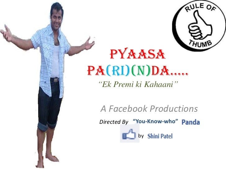 "PyaasaPa(ri)(n)da….. ""Ek Premi ki Kahaani"" A Facebook Productions Directed By ""You-Know-who""             by"