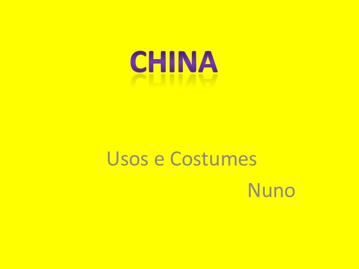 china<br />Usos e Costumes<br />					Nuno<br />