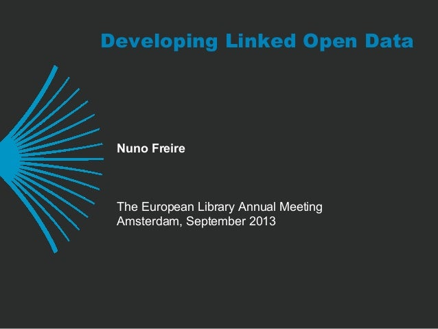 Developing Linked Open Data Nuno Freire The European Library Annual Meeting Amsterdam, September 2013
