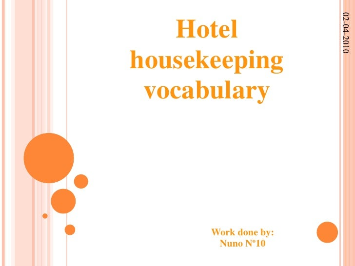 Hotel housekeeping vocabulary<br />22-03-2010<br />Workdoneby:<br />Nuno Nº10<br />