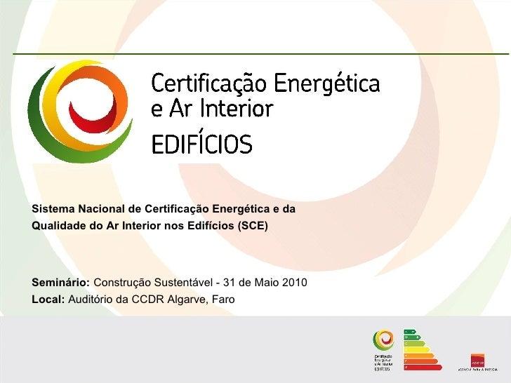 Sistema Nacional de Certificação Energética e da Qualidade do Ar Interior nos Edifícios (SCE)     Seminário: Construção Su...