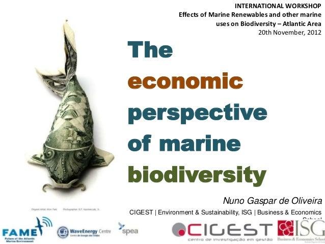 Theeconomicperspectiveof marinebiodiversityNuno Gaspar de OliveiraCIGEST | Environment & Sustainability, ISG | Business & ...