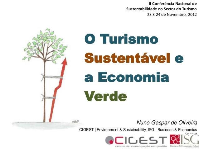 O TurismoSustentável ea EconomiaVerdeNuno Gaspar de OliveiraCIGEST | Environment & Sustainability, ISG | Business & Econom...