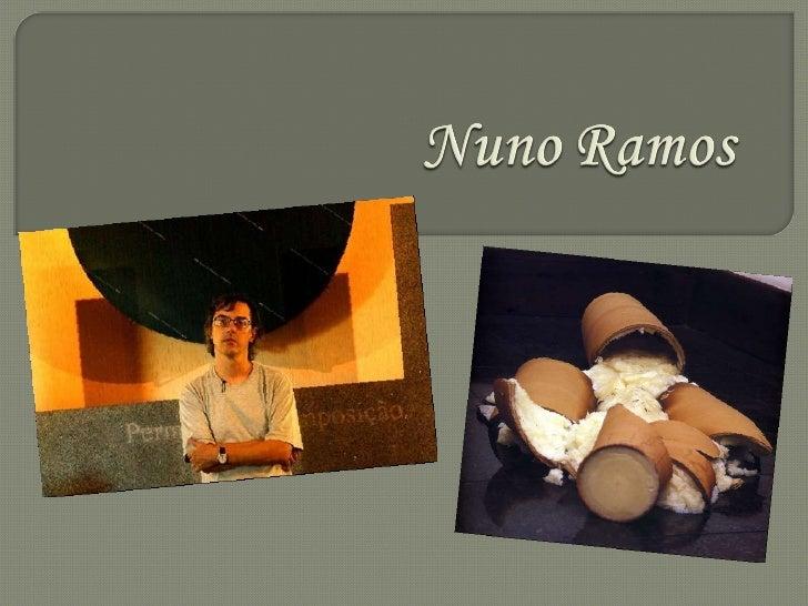 Nuno Álvares Pessoa de Almeida Ramos (São Paulo SP 1960). Escultor, pintor, desenhista, cenógrafo, ensaísta, videomaker. ...