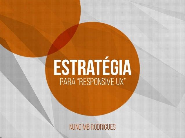 """estratégiapara """"responsive ux"""" NUNO MB RODRIGUES"""