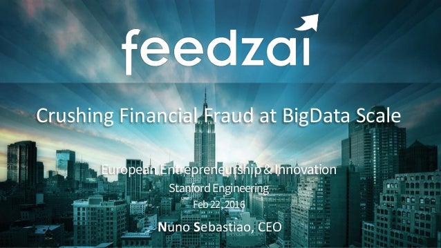 Crushing Financial Fraud at BigData Scale EuropeanEntrepreneurship&Innovation Stanford Engineering Feb22,2016 Nuno Sebasti...