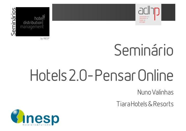 Seminário Hotels 2.0- Pensar Online                        Nuno Valinhas                Tiara Hotels & Resorts