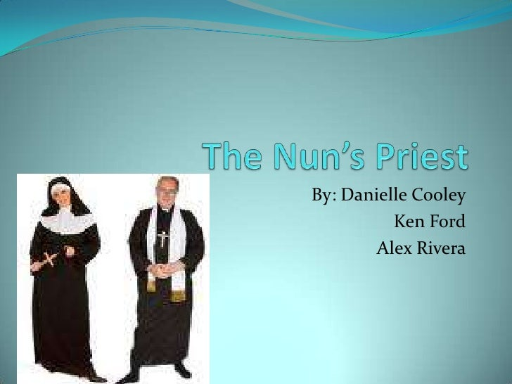 The Nun's Priest<br />By: Danielle Cooley<br />Ken Ford<br />Alex Rivera<br />