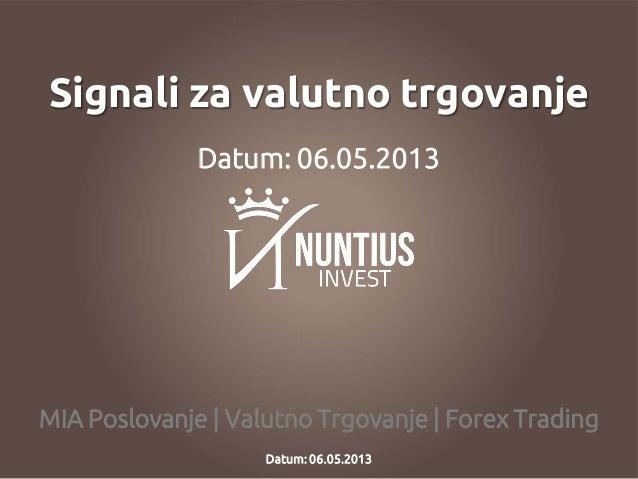 MIA Poslovanje | Valutno Trgovanje | Forex TradingSignali za valutno trgovanjeDatum: 06.05.2013Datum: 06.05.2013