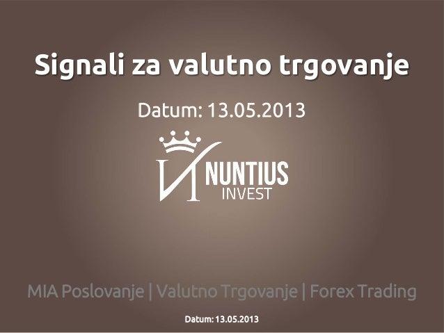 MIA Poslovanje | Valutno Trgovanje | Forex TradingSignali za valutno trgovanjeDatum: 13.05.2013Datum: 13.05.2013