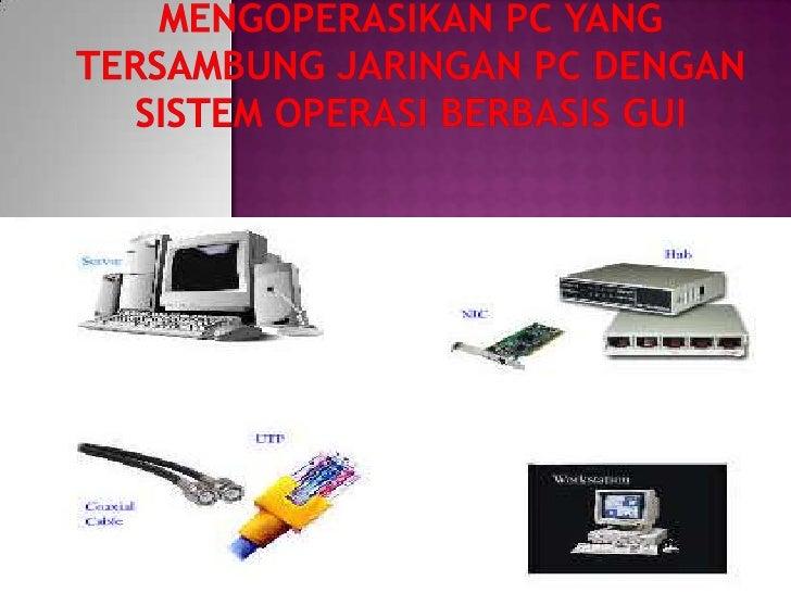  Deskripsi Nama  Modul : Mengoperasikan PC yang tersambung  jaringan PC dengan sistem operasi berbasis GUI Kode Kompete...
