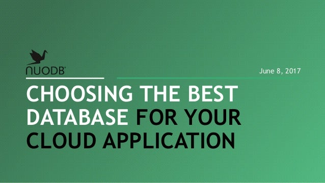 CHOOSING THE BEST DATABASE FOR YOUR CLOUD APPLICATION June 8, 2017