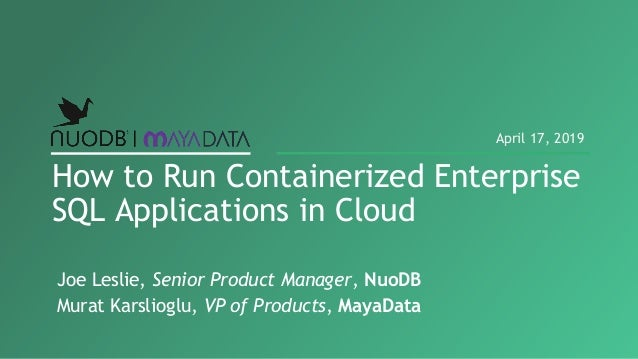 How to Run Containerized Enterprise SQL Applications in Cloud April 17, 2019 Joe Leslie, Senior Product Manager, NuoDB Mur...