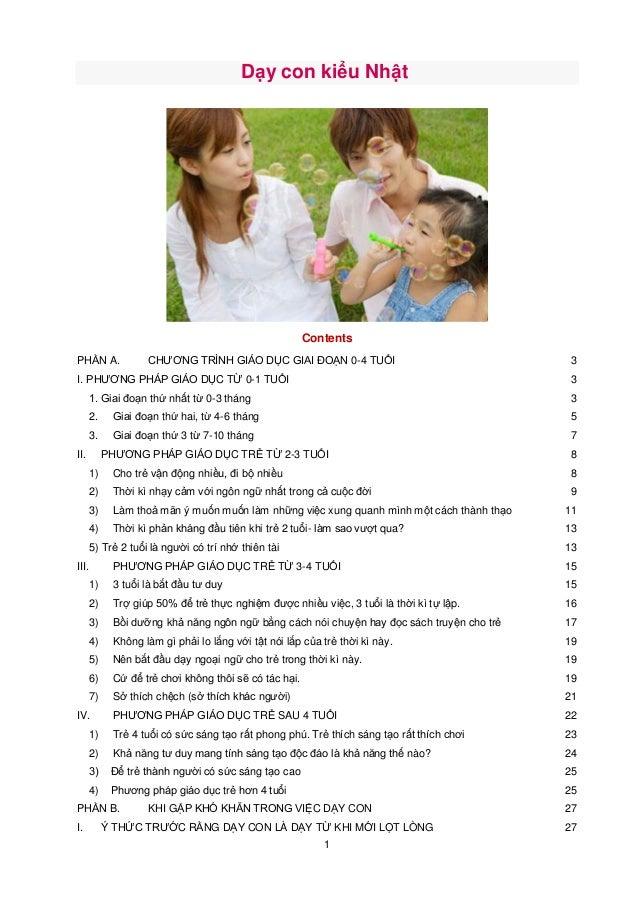 Dạy con kiểu Nhật  Contents PHẦN A.  CHƯƠNG TRÌNH GIÁO DỤC GIAI ĐOẠN 0-4 TUỔI  I. PHƯƠNG PHÁP GIÁO DỤC TỪ 0-1 TUỔI  3 3  1...