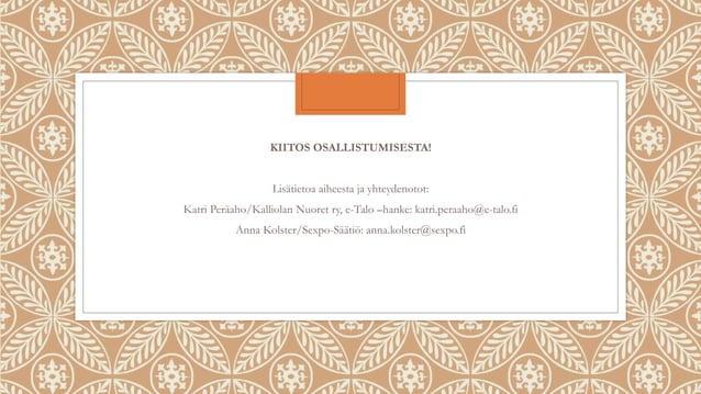 KIITOS OSALLISTUMISESTA! Lisätietoa aiheesta ja yhteydenotot: Katri Peräaho/Kalliolan Nuoret ry, e-Talo –hanke: katri.pera...