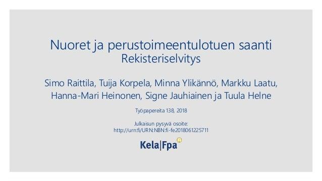 Nuoret ja perustoimeentulotuen saanti Rekisteriselvitys Simo Raittila, Tuija Korpela, Minna Ylikännö, Markku Laatu, Hanna-...
