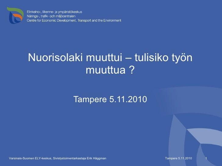 Nuorisolaki muuttui – tulisiko työn muuttua ? <ul><li>Tampere 5.11.2010 </li></ul>Tampere 5.11.2010 Varsinais-Suomen ELY-k...