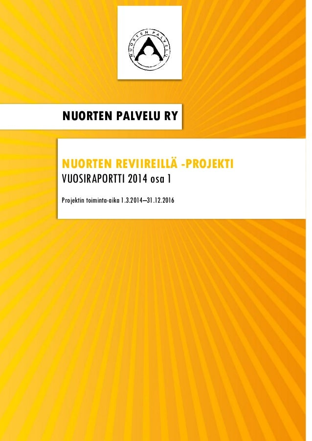 0 NUORTEN PALVELU RY NUORTEN REVIIREILLÄ -PROJEKTI VUOSIRAPORTTI 2014 osa 1 Projektin toiminta-aika 1.3.2014–31.12.2016