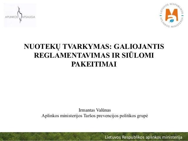 Lietuvos Respublikos aplinkos ministerija NUOTEKŲ TVARKYMAS: GALIOJANTIS REGLAMENTAVIMAS IR SIŪLOMI PAKEITIMAI 1 Irmantas ...