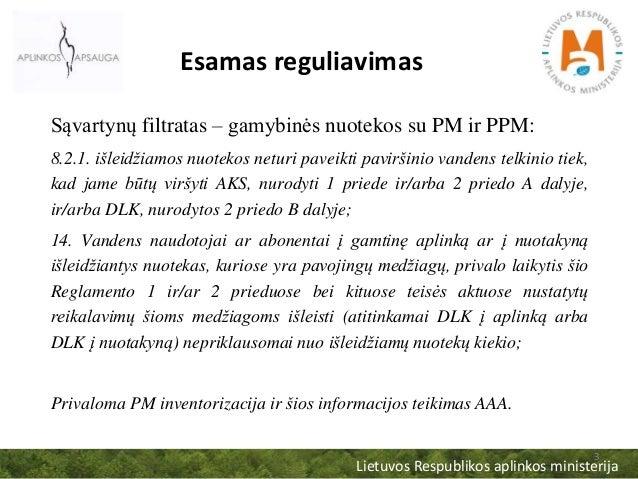 Lietuvos Respublikos aplinkos ministerija 3 Esamas reguliavimas Sąvartynų filtratas – gamybinės nuotekos su PM ir PPM: 8.2...