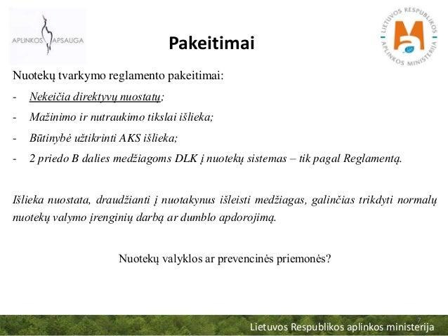 Lietuvos Respublikos aplinkos ministerija 7 Pakeitimai Nuotekų tvarkymo reglamento pakeitimai: - Nekeičia direktyvų nuosta...