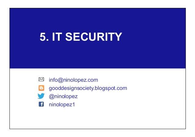 5. IT SECURITY info@ninolopez.com gooddesignsociety.blogspot.com @ninolopez ninolopez1