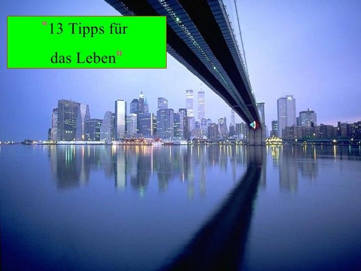 """"""" 13 Tipps für  das Leben """""""