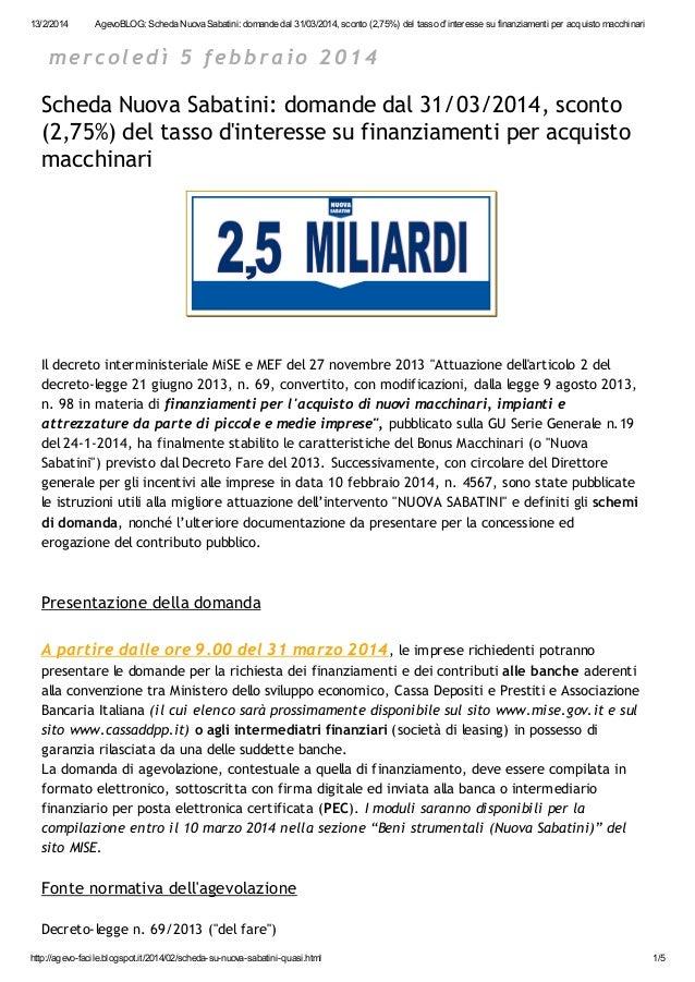 13/2/2014  AgevoBLOG: Scheda Nuova Sabatini: domande dal 31/03/2014, sconto (2,75%) del tasso d'interesse su finanziamenti...